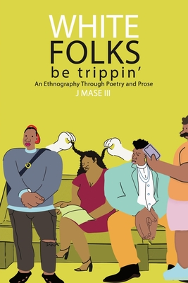 White Folks Be Trippin': An Ethnography Through Poetry & Prose Cover Image