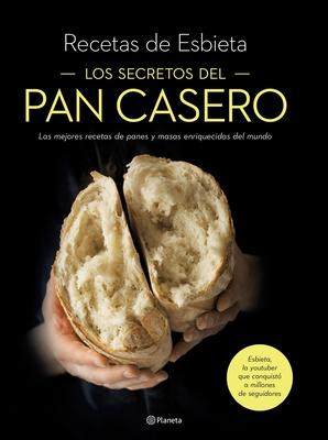 Los Secretos del Pan Casero: Las Mejores Recetas de Panes Y Masas Enriquecidas del Mundo Cover Image