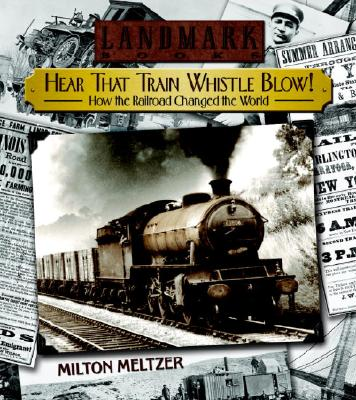 Hear that Train Whistle Blow! How the Railroad Changed the World Cover