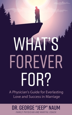 What's Forever For?: A Physician's Guide for Everlasting Love and Success in Marriage Cover Image