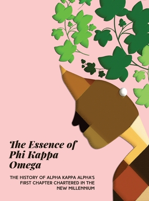 The Essence of Phi Kappa Omega: The History of Alpha Kappa Alpha's First Chapter Chartered in the New Millennium Cover Image