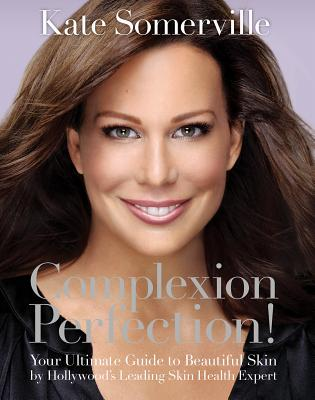 Complexion Perfection!: Your Ultimate Guide to Beautiful Skin by Hollywood's Leading Skin Health Expert Cover Image