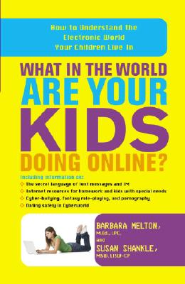 What in the World Are Your Kids Doing Online?: How to Understand the Electronic World Your Children Live in Cover Image