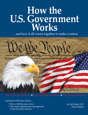 How the U.S. Government Works: ...and How It All Comes Together to Make a Nation Cover Image
