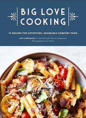Big Love Cooking: 75 Recipes for Satisfying, Shareable Comfort Food Cover Image