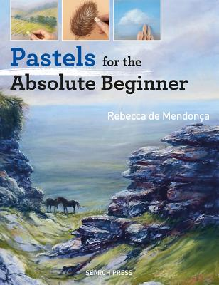 Pastels for the Absolute Beginner (ABSOLUTE BEGINNER ART) Cover Image