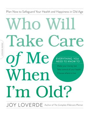 Who Will Take Care of Me When I'm Old?: Plan Now to Safeguard Your Health and Happiness in Old Age Cover Image