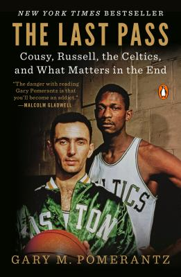The Last Pass: Cousy, Russell, the Celtics, and What Matters in the End Cover Image