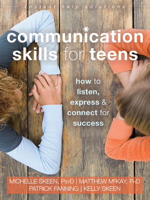Communication Skills for Teens: How to Listen, Express, and Connect for Success (Instant Help Solutions) Cover Image