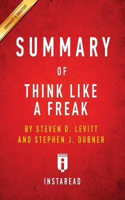 Summary of Think Like a Freak: By Steven D. Levitt and Stephen J. Dubner Includes Analysis Cover Image