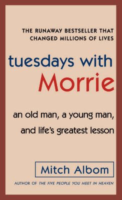 Tuesdays with Morrie: An Old Man, a Young Man, and Life's Greatest Lesson Cover Image