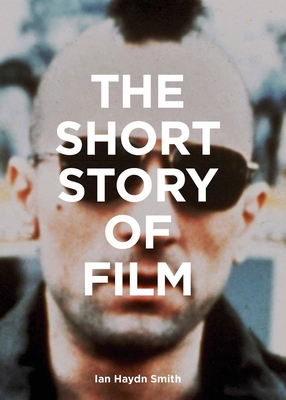 The Short Story of Film: A Pocket Guide to Key Genres, Films, Techniques and Movements Cover Image