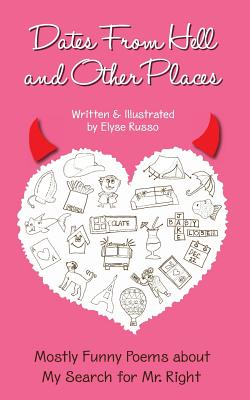 Dates From Hell and Other Places: Mostly Funny Poems About My Search for Mr. Right Cover Image