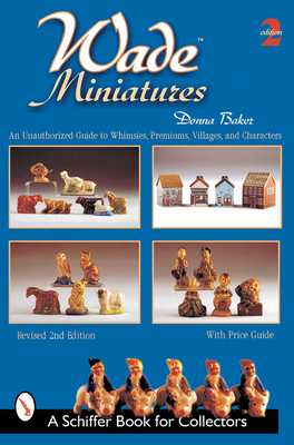 Wade Miniatures: An Unauthorized Guide to Whimsies, Premiums, Villages, and Characters (Schiffer Book for Collectors) Cover Image
