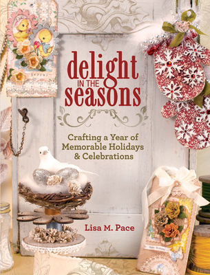 Delight in the Seasons: Crafting a Year of Memorable Holidays and Celebrations Cover Image