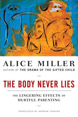 The Body Never Lies: The Lingering Effects of Hurtful Parenting Cover Image