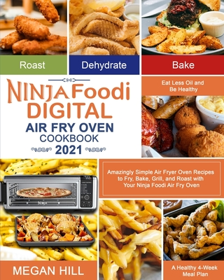 Ninja Foodi Digital Air Fry Oven Cookbook 2021: Amazingly Simple Air Fryer Oven Recipes to Fry, Bake, Grill, and Roast with Your Ninja Foodi Air Fry O Cover Image