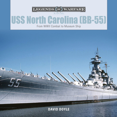 USS North Carolina (Bb-55): From WWII Combat to Museum Ship (Legends of Warfare: Naval #4) Cover Image