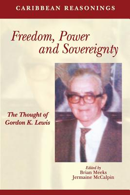 Caribbean Reasonings: Freedom, Power and Sovereignty - The Thought of Gordon K. Lewis Cover Image