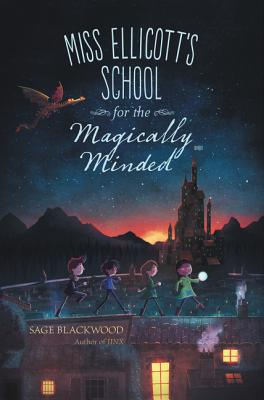 Miss Elllicott's School for the Magically Minded by Sage Blackwood