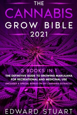The Cannabis Grow Bible 2021: 3 books in 1: The Definitive Guide to Growing Marijuana for Recreational and Medicinal Use (Includes a special bonus o Cover Image
