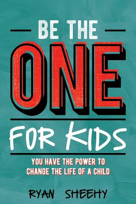 Be the One for Kids: You Have the Power to Change the Life of a Child Cover Image