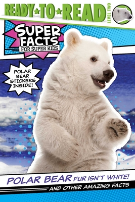 Polar Bear Fur Isn't White!: And Other Amazing Facts (Super Facts for Super Kids) Cover Image