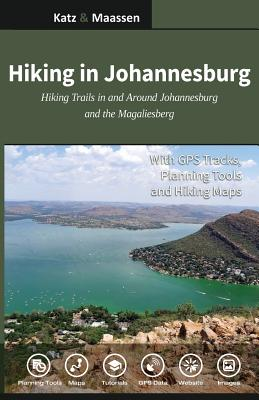 Hiking in Johannesburg: Hiking Trails in and Around Johannesburg and the Magaliesberg Cover Image