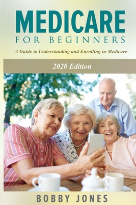 Medicare for Beginners 2020: A Guide to Understanding and Enrolling in Medicare Cover Image