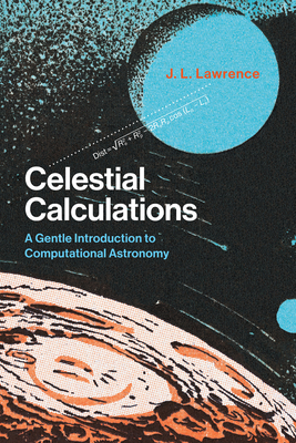Celestial Calculations: A Gentle Introduction to Computational Astronomy Cover Image