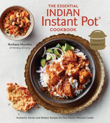 The Essential Indian Instant Pot Cookbook: Authentic Flavors and Modern Recipes for Your Electric Pressure Cooker Cover Image
