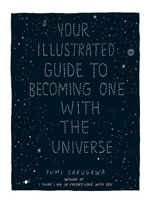 Your Illustrated Guide To Becoming One With The Universe Cover Image