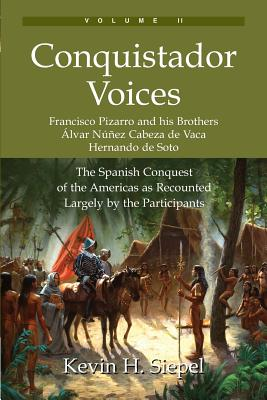 Conquistador Voices (vol II): The Spanish Conquest of the Americas as Recounted Largely by the Participants Cover Image