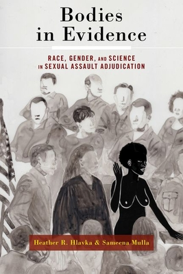 Bodies in Evidence: Race, Gender, and Science in Sexual Assault Adjudication Cover Image