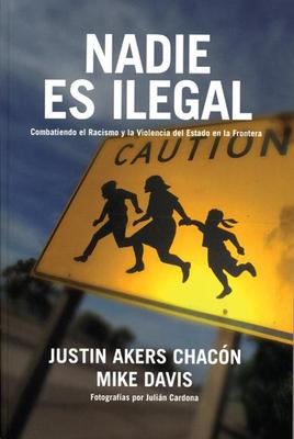 Nadie Es Ilegal: Combatiendo El Racismo Y La Violencia de Estado En La Frontera Cover Image