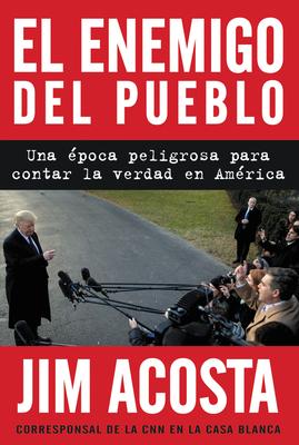 The Enemy of the People \ El enemigo del pueblo (Span ed): Una época peligrosa para contar la verdad en América Cover Image