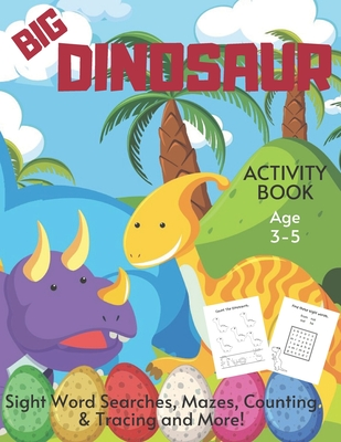 Big Dinosaur Activity Book Ages 3-5: Prehistoric Educational Fun Children's Puzzle Workbook With Sight Word Searches, Counting & Tracing, Mazes, Spot Cover Image
