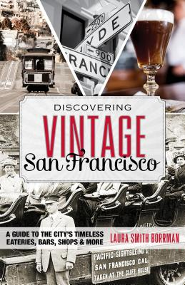 Discovering Vintage San Francisco: A Guide to the City's Timeless Eateries, Bars, Shops & More Cover Image