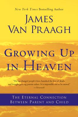 Growing Up in Heaven: The Eternal Connection Between Parent and Child Cover Image