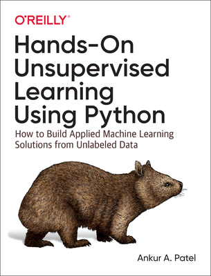 Hands-On Unsupervised Learning Using Python: How to Build Applied Machine Learning Solutions from Unlabeled Data Cover Image