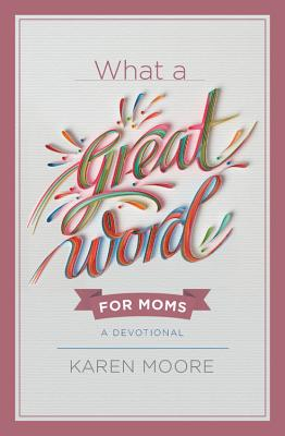 What a Great Word for Moms: A Devotional cover image