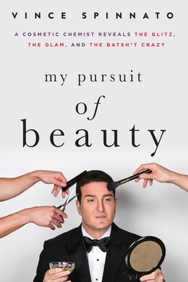 My Pursuit of Beauty: A Cosmetic Chemist Reveals the Glitz, the Glam, and the Batsh*t Crazy Cover Image