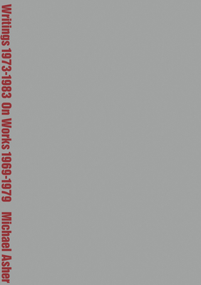 Michael Asher: Writings 1973-1983 on Works 1969-1979 Cover Image