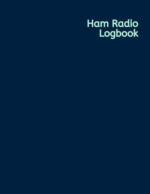 Ham Radio Logbook: Amateur Radio Operator Station Log Book - Log RST QSL Frequency Contact Call Sign and more Cover Image