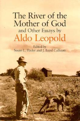 The River of the Mother of God: and other Essays by Aldo Leopold Cover Image