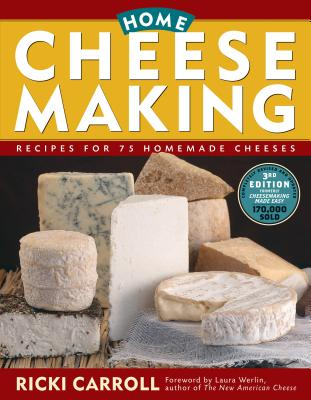 Home Cheese Making: Recipes for 75 Delicious Cheeses Cover Image