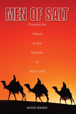 Men of Salt: Crossing the Sahara on the Caravan of White Gold Cover Image