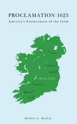 Proclamation 1625: America's Enslavement of the Irish Cover Image