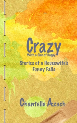 Crazy, With a Side of Happy: Stories of a Housewife's Funny Fails Cover Image