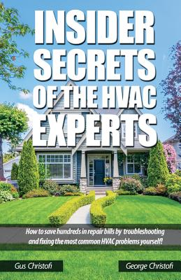 Insider Secrets Of The HVAC Experts: How to save hundreds in repair bills by troubleshooting and fixing the most common HVAC problems yourself! Cover Image